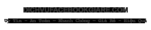 Dịch vụ facebook giá rẻ